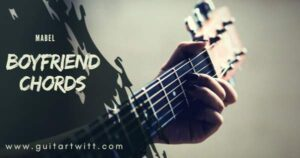Read more about the article Mabel – BOYFRIEND CHORDS (Acoustic)