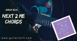Read more about the article NEXT 2 ME CHORDS by Armaan Malik for Guitar Piano & Ukulele