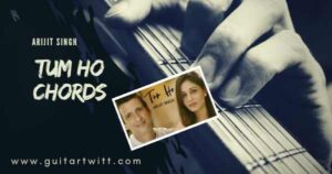Read more about the article TUM HO CHORDS by Arijit Singh | Sharman Joshi