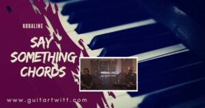 Read more about the article Say Something Chords – KODALINE –  One Day At A Time Session