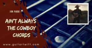 Read more about the article JON PARDI – Ain't Always The Cowboy Chords With Strumming