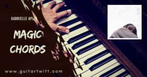 Read more about the article MAGIC CHORDS by Gabrielle Aplin for Piano, Guitar, & Ukulele