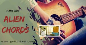 Read more about the article Dennis Lloyd – Alien Chords and Strumming