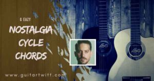 Read more about the article NOSTALGIA CYCLE CHORDS by G – Eazy