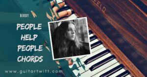 Read more about the article Birdy – PEOPLE HELP PEOPLE CHORDS for Guitar & Piano