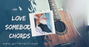 Read more about the article Lauv – LOVE SOMEBODY CHORDS and Strumming