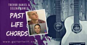 Read more about the article Trevor Daniel, Selena Gomez – PAST LIFE CHORDS WITH STRUMMING