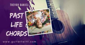 Read more about the article Trevor Daniel – PAST LIFE CHORDS for Guitar & Ukulele