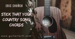 Read more about the article Eric Church – STICK THAT YOUR COUNTRY SONG CHORDS