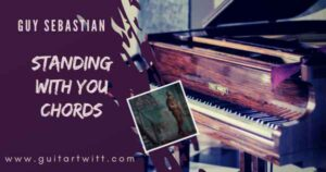 Read more about the article STANDING WITH YOU CHORDS by Guy Sebastian for Guitar Piano & Ukulele