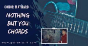 Read more about the article NOTHING BUT YOU CHORDS by Conor Maynard
