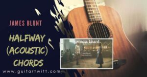 Read more about the article James Blunt – HALFWAY CHORDS AND STRUMMING