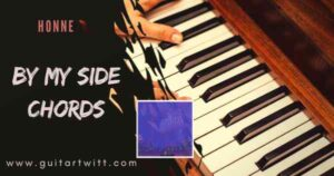 Read more about the article BY MY SIDE CHORDS by Honne for Guitar & Piano