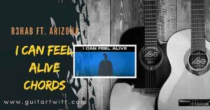 Read more about the article I CAN FEEL ALIVE CHORDS – R3HAB ft. ARIZONA