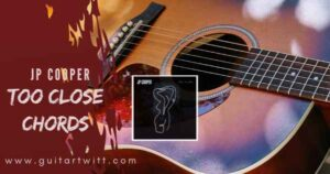 Read more about the article TOO CLOSE CHORDS by JP COOPER for Guitar & Ukulele
