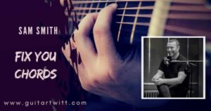 Read more about the article FIX YOU CHORDS by SAM SMITH for Guitar, Piano & Ukulele