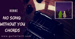Read more about the article HONNE – No Song Without You Chords With Strumming