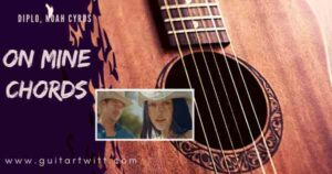 Read more about the article DIPLO, NOAH CYRUS – On Mine Chords for Guitar & Ukulele