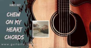 Read more about the article James Bay – Chew On My Heart Chords And Strumming Pattern