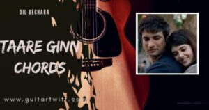 Read more about the article TAARE GINN CHORDS – DIL BECHARA | Mohit Chauhan & Shreya Ghoshal