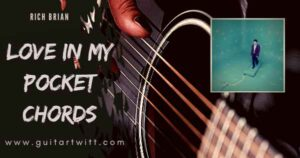 Read more about the article RICH BRIAN – Love In My Pocket Chords(Easy) for Guitar & Piano