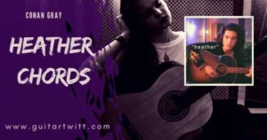 Read more about the article Conan Gray – Heather Chords and Strumming for Guitar Piano & Ukulele