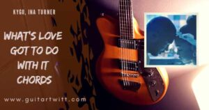 Read more about the article WHATS LOVE GOT TO DO WITH IT CHORDS – Kygo & Tina Turner