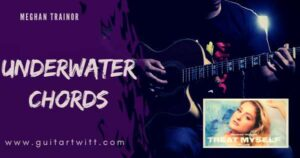 Read more about the article MEGHAN TRAINOR – UNDERWATER CHORDS for Guitar Piano & Ukulele