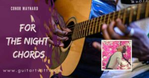 Read more about the article CONOR MAYNARD – For The Night Chords for Guitar Piano & Ukulele