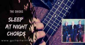 Read more about the article SLEEP AT NIGHT CHORDS by The Chicks Guitar & Ukulele