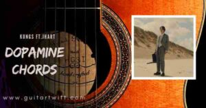 Read more about the article DOPAMINE CHORDS by Kungs feat. JHart for Guitar Piano & Ukulele