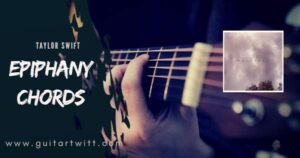 Read more about the article Taylor Swift – EPIPHANY CHORDS for Guitar Piano & Ukulele