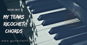 Read more about the article TAYLOR SWIFT – My Tears Ricochet Chords for Guitar Piano & Ukulele