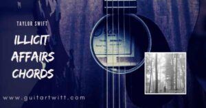 Read more about the article Taylor Swift – Illicit Affairs Chords for Guitar Piano & Ukulele