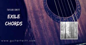 Read more about the article Taylor Swift – EXILE Chords feat Bon Iver for Guitar Piano & Ukulele