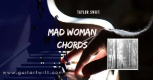 Read more about the article Taylor Swift – Mad Woman Chords(easy) for Guitar Piano & Ukulele