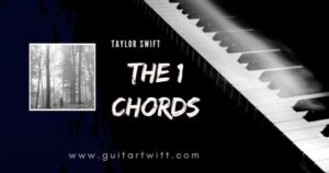 Read more about the article Taylor Swift – THE 1 CHORDS for Guitar Piano & Ukulele