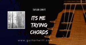 Read more about the article Taylor Swift – This Is Me Trying Chords for Guitar Piano & Ukulele