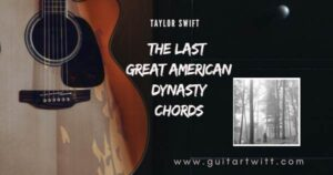 Read more about the article The Last Great American Dynasty Chords – Taylor Swift