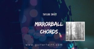 Read more about the article MIRRORBALL Chords – Taylor Swift for Guitar Piano & Ukulele