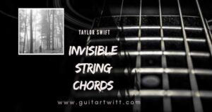 Read more about the article Taylor Swift – Invisible String Chords and Strumming