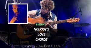 Read more about the article MAROON 5 – Nobodys Love Chords