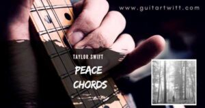 Read more about the article Taylor Swift – Peace Chords for Guitar Piano & Ukulele