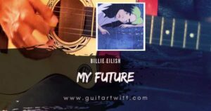 Read more about the article Billie Eilish – My Future Chords for Guitar Piano & Ukulele