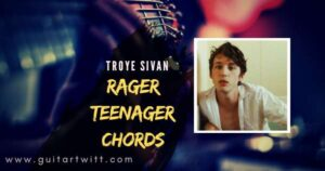 Read more about the article TROYE SIVAN – Rager Teenager Chords for Guitar Piano & Ukulele