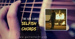 Read more about the article SELFISH CHORDS by The Kid LAROI for Guitar Piano & Ukulele