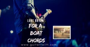 Read more about the article For A Boat Chords by Luke Bryan for Guitar Piano & Ukulele