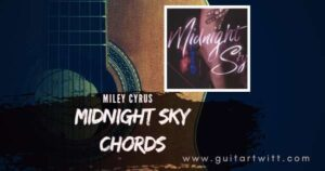 Read more about the article MILEY CYRUS – Midnight Sky Chords for Guitar Piano & Ukulele
