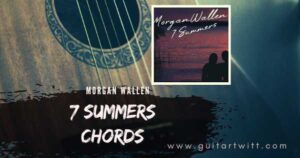 Read more about the article MORGAN WALLEN – 7 Summers Chords Guitar, Piano & Ukulele