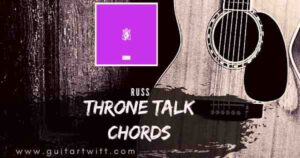 Read more about the article Throne Talk Chords by RUSS for Guitar Piano & Ukulele